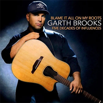 """Blame It All On My Roots"" album by Garth Brooks"
