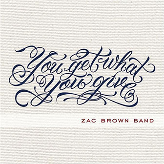 """""""You Get What You Give"""" album by Zac Brown Band"""