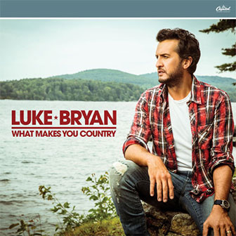 """""""What Makes You Country"""" album by Luke Bryan"""