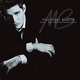 """Call Me Irresponsible"" album by Michael Buble"