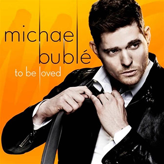 """""""To Be Loved"""" album by Michael Buble"""