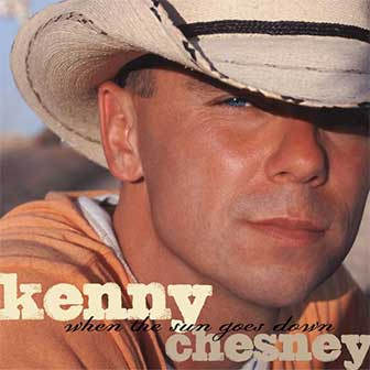 """When The Sun Goes Down"" by Kenny Chesney"