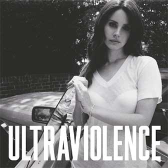 """Ultraviolence"" by Lana Del Rey"