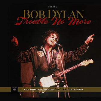 """Trouble No More"" album by Bob Dylan"