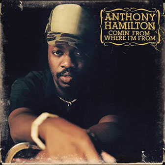 """""""Comin' From Where I'm From"""" album by Anthony Hamilton"""