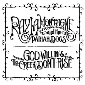 """God Willin' & The Creek Don't Rise"" album by Ray LaMontagne"