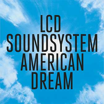 """American Dream"" album by LCD Soundsystem"