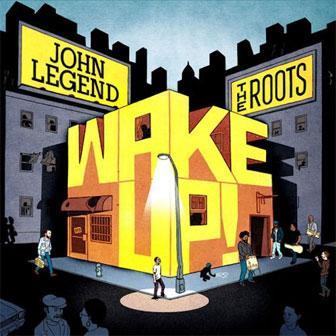 """""""Wake Up!"""" album by John Legend & The Roots"""
