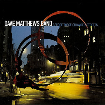 """Before These Crowded Streets"" album by Dave Matthews Band"