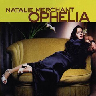 """Ophelia"" album by Natalie Merchant"