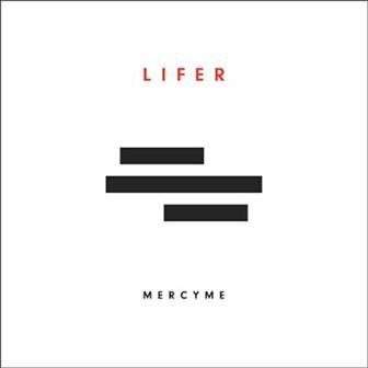 """""""Lifer"""" album by MercyMe"""