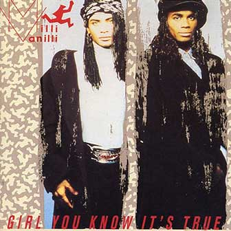 """Girl You Know It's True"" by Milli Vanilli"