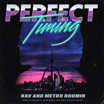 """Perfect Timing"" album by NAV & Metro Boomin"