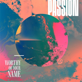 """Worthy Of Your Name"" album by Passion"