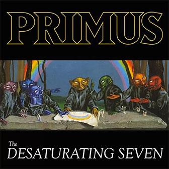 """The Desaturating Seven"" album by Primus"