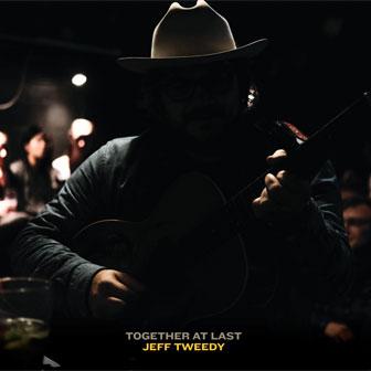 """Together At Last"" album by Jeff Tweedy"