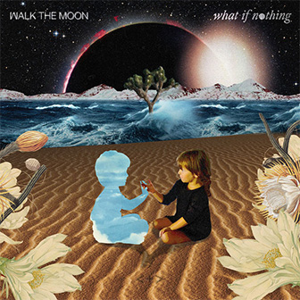 """""""What If Nothing"""" album by Walk The Moon"""
