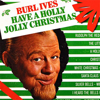 """""""Holly Jolly Christmas"""" by Burl Ives"""